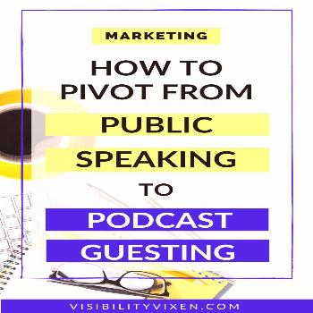 HOW TO PIVOT FROM PUBLIC SPEAKING TO PODCAST GUESTING How to start podcast guest speaking while you